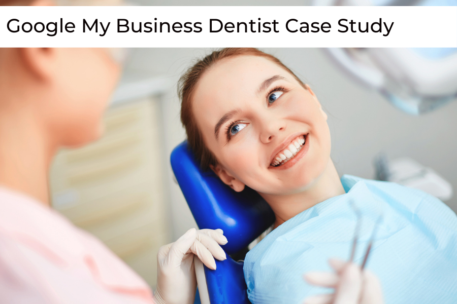 Dentist Google My Business Case Study OneCom Media & Marketing